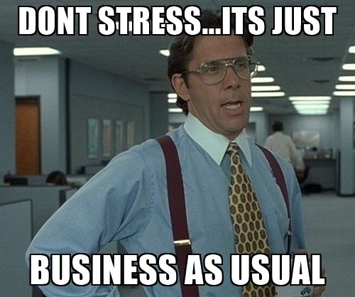 dont-stressits-just-business-as-usual.jpg