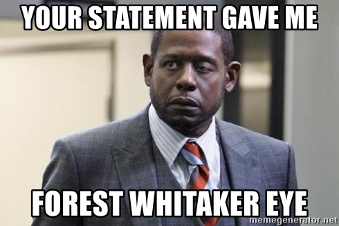 your-statement-gave-me-forest-whitaker-eye.jpg