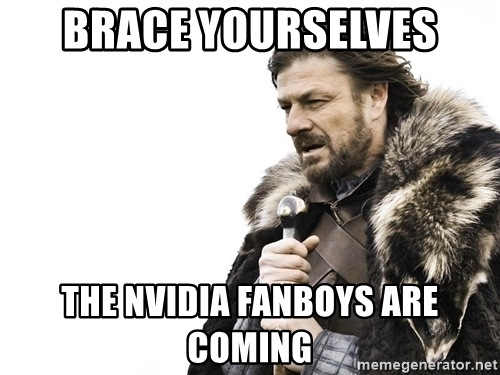 brace-yourselves-the-nvidia-fanboys-are-coming.jpg