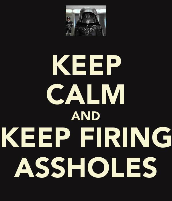 keep-calm-and-keep-firing-assholes.png
