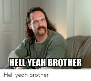-brother-memecrunch-com-hell-yeah-brother-48932402.png